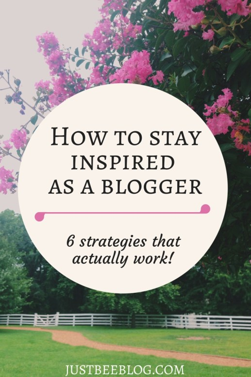 How to stay inspired as a blogger - Just Bee