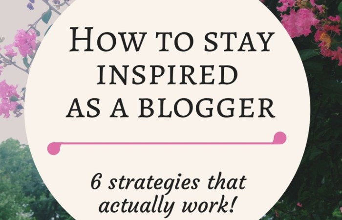 How to Stay Inspired as a Lifestyle Blogger