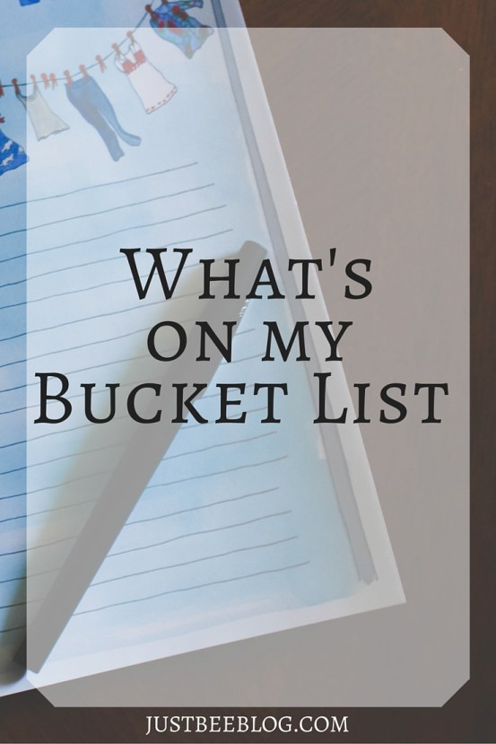 What's on my bucket list - Just Bee Blog