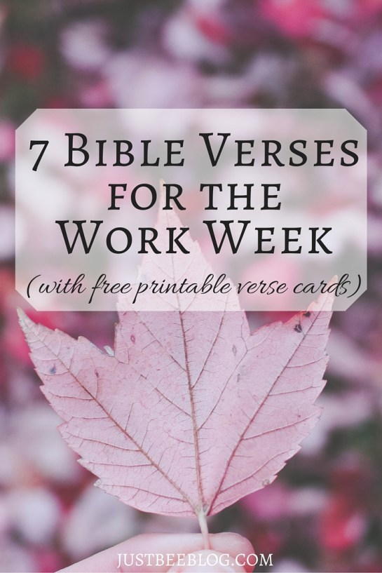 7 Bible Verses For The Work Week - With Free Printable Verse Cards, Just Bee Blog