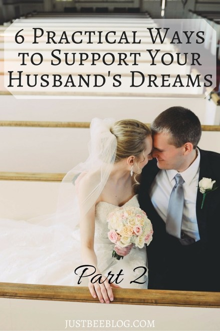 6 Practical Ways to Support Your Husband's Dreams - Part 2 of the mini-series! Just Bee Blog