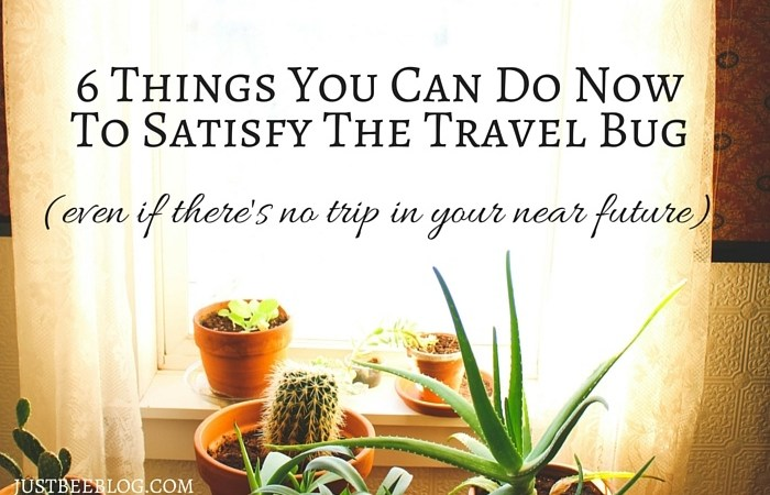 6 Things You Can Do To Satisfy The Travel Bug