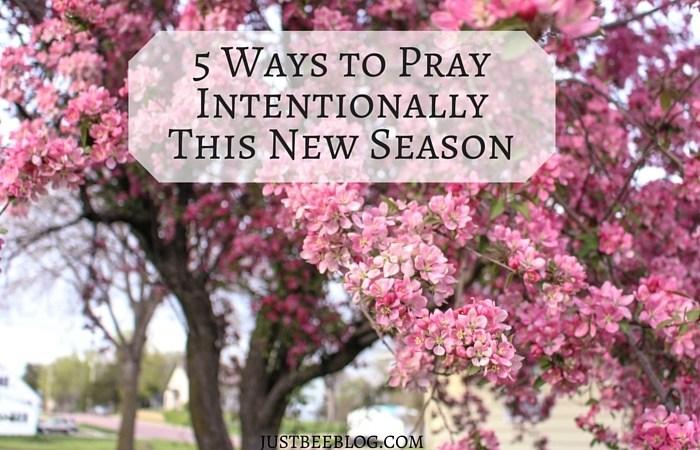 5 Ways to Pray Intentionally This New Season