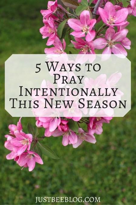 5 Ways to Pray Intentionally This New Season - Just Bee