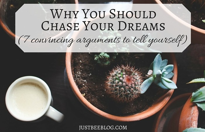 Why You SHOULD Chase Your Dreams