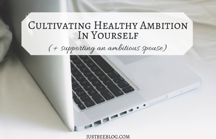 Cultivating Healthy Ambition In Yourself + Supporting An Ambitious Spouse