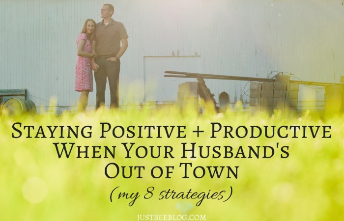 Staying Positive & Productive When Your Husband's Out of Town (8 Tips)