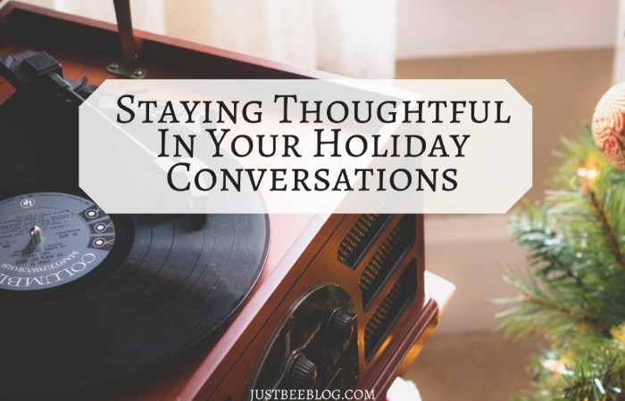 Staying Thoughtful In Your Holiday Conversations