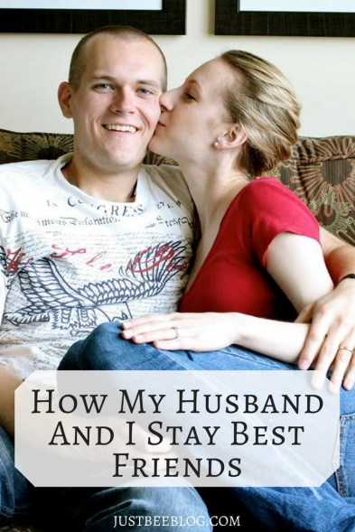 How My Husband And I Stay Best Friends - Just Bee Blog