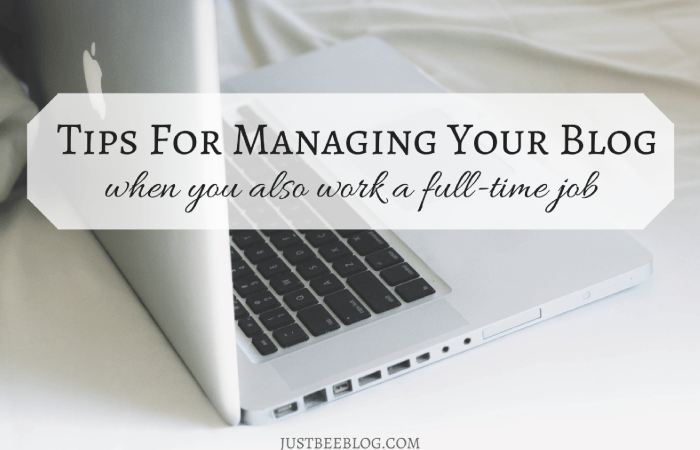 Tips For Managing Your Blog When You Also Work a Full-Time Job
