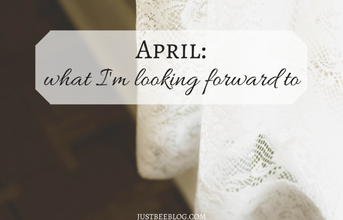 April // What I'm Looking Forward To