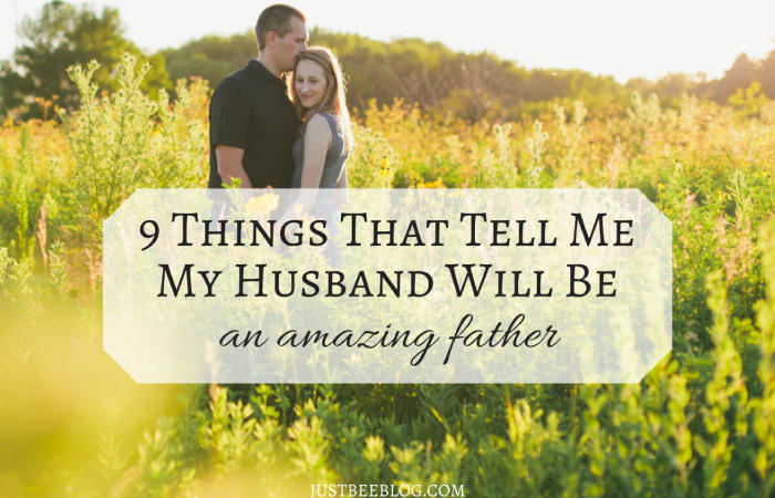 9 Things That Tell Me My Husband Will Be An Amazing Father