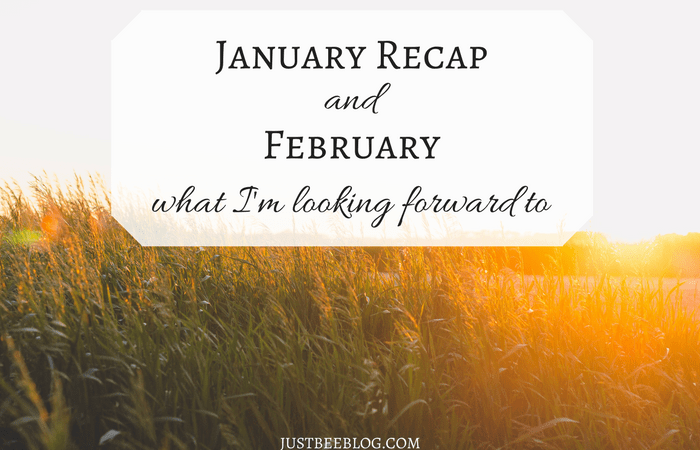 January Recap + What I'm Looking Forward to in February