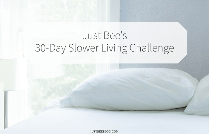 Announcing: Just Bee's 30-Day Slower Living Challenge!