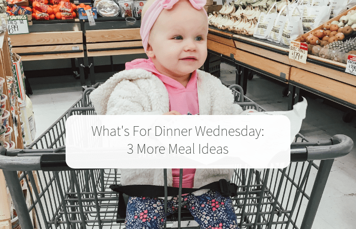 What's For Dinner Wednesday (3 More Meal Ideas)