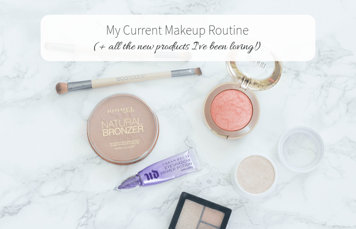 My Current Makeup Routine (Including All the New Products I'm Loving!)