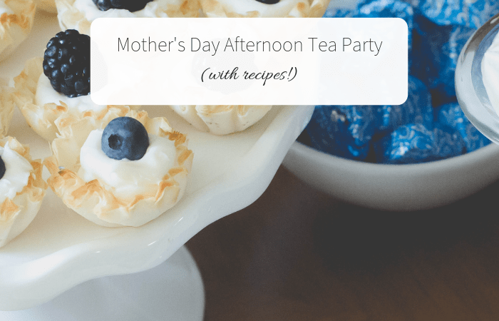 Mother's Day Afternoon Tea Party (with recipes!)
