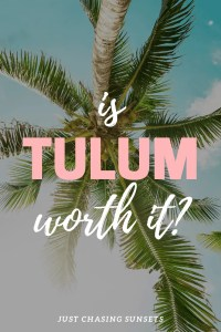 is Tulum worth it?