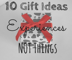 10 Gift Ideas that are experiences NOT things