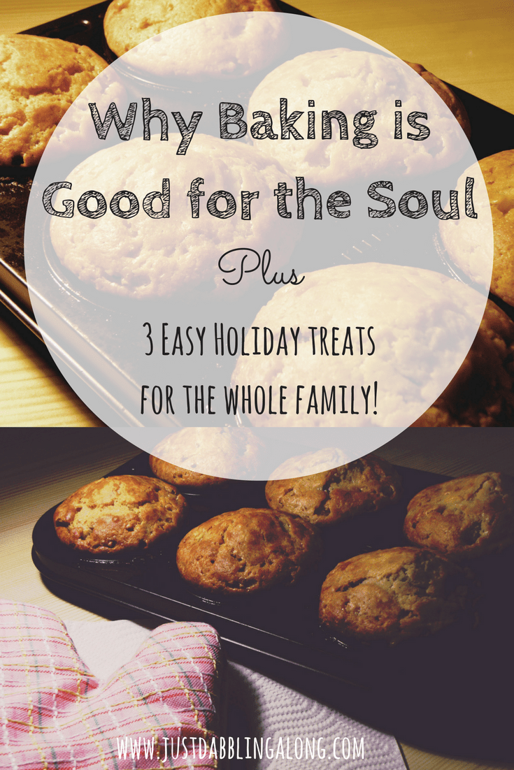 Why Baking is Good For the Soul and 3 Easy Holiday Treats the Whole Family will love!