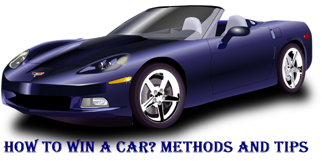 How to Win a Car? Methods and Things to Remember