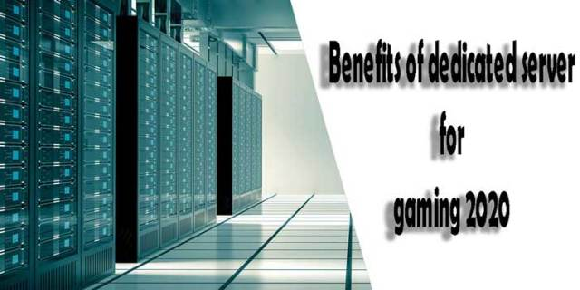 Benefits of dedicated server for gaming 2020
