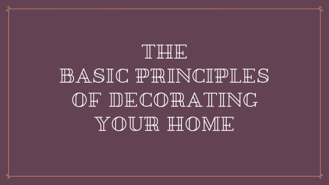The Basic Principles of Decorating Your Home