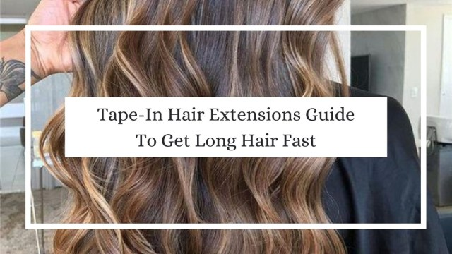 Tape-In Hair Extensions Guide To Get Long Hair Fast