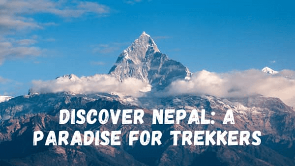 Discover Nepal: A Paradise for Trekkers