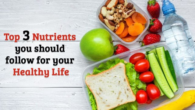 Top 3 Nutrients you should follow for your healthy life