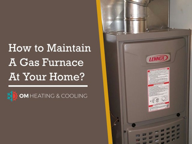 How to Maintain a Gas Furnace at Your Home?