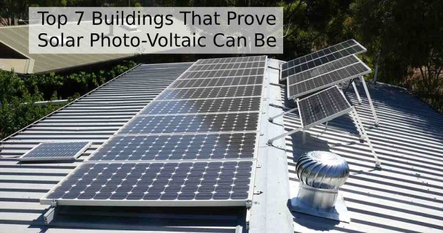 Top 7 Buildings That Prove Solar Photo-Voltaic Can Be Beautiful