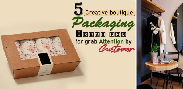 5 Creative Boutique Packaging Ideas for grab attention by customer