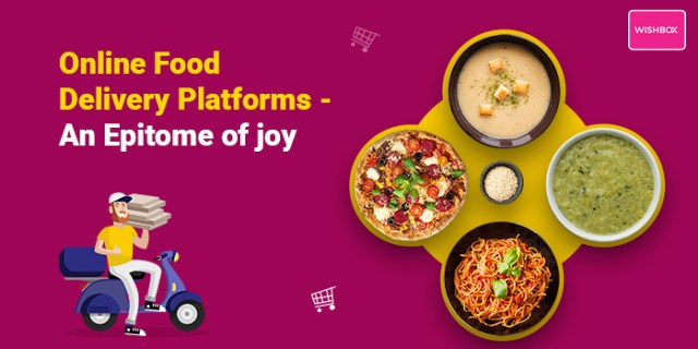 Online food delivery platforms- An epitome of joy!