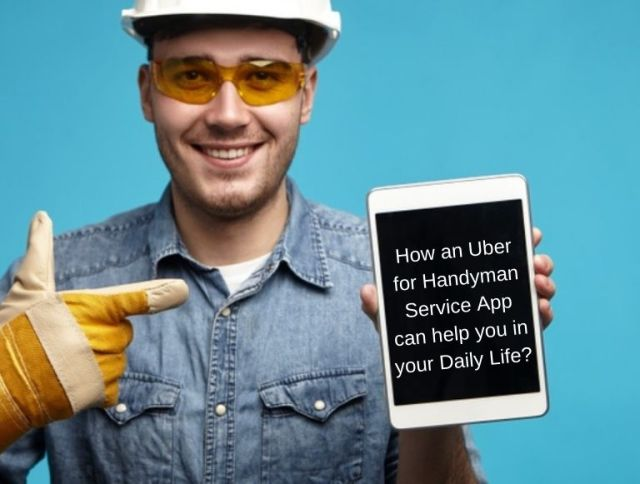 How an Uber for Handyman Service App can help you in your Daily Life?
