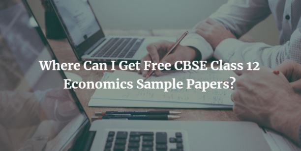 Where Can I Get Free CBSE Class 12 Economics Sample Papers?