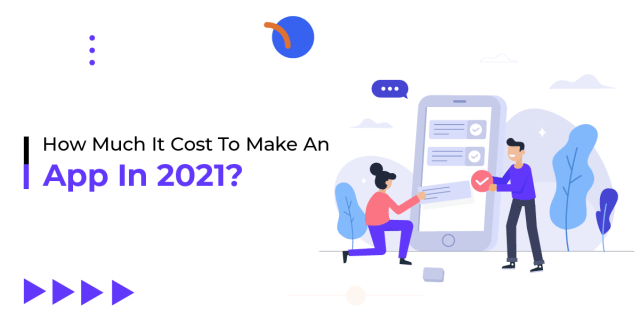 How Much Does It Cost To Make An App In 2021?