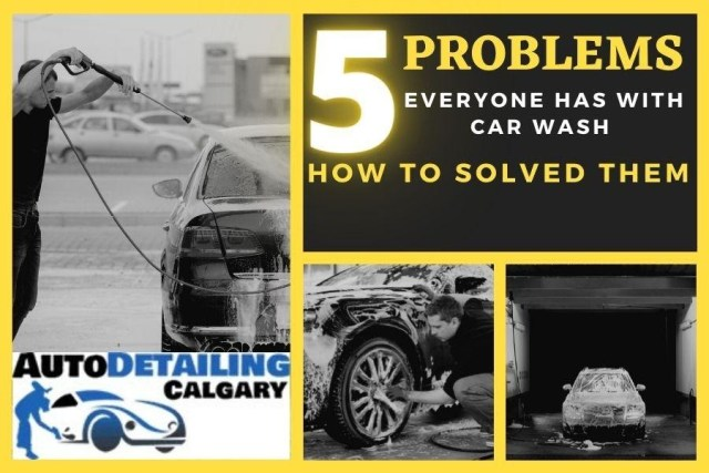 5 Problems Everyone Has With Car Wash – How To Solved Them
