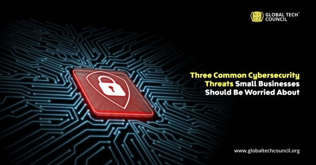 Three Common Cybersecurity Threats Small Businesses Should Be Worried About