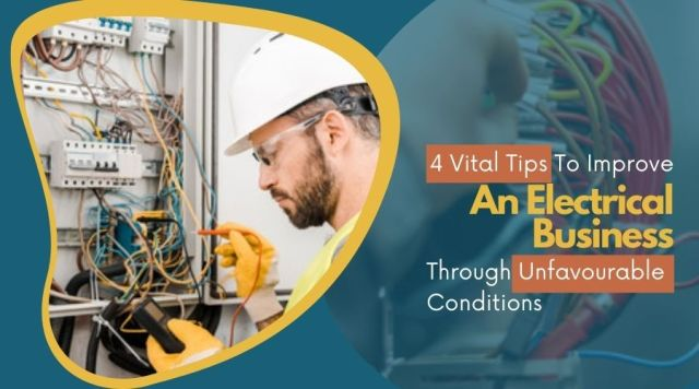 4 Vital Tips to improve an electrical business through unfavourable conditions