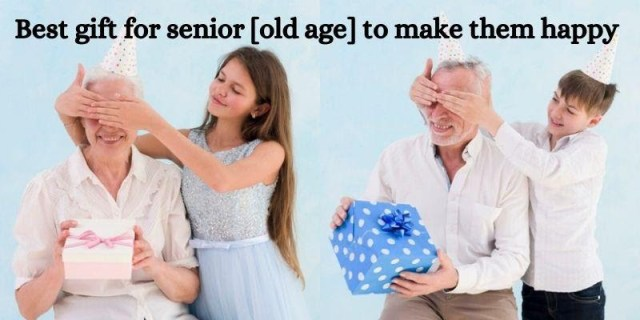 Best gift for senior [old age] to make them happy