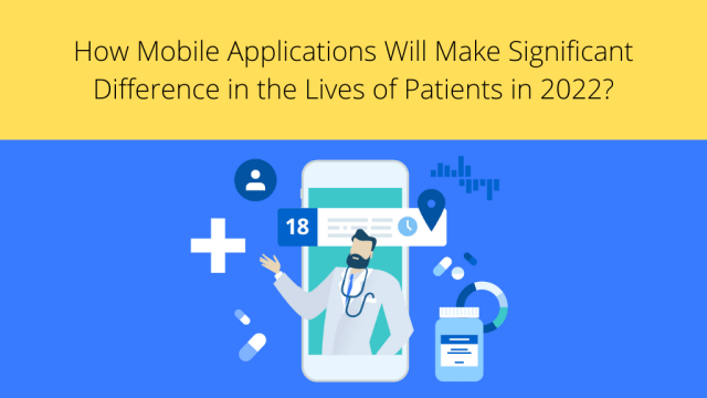 How Mobile Applications Will Make Significant Difference In The Lives Of Patients In 2022?