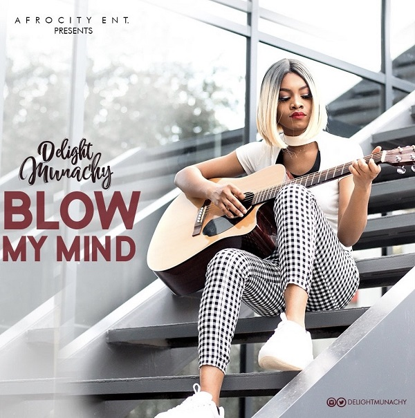 Blow-My-Mind-Delight-Munachy [MP3 DOWNLOAD] Blow My Mind – Delight Munachy