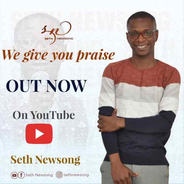 Seth-Newsong-we-give-you-praise We Give You Praise - Seth Newsong  [MP3 + Video]