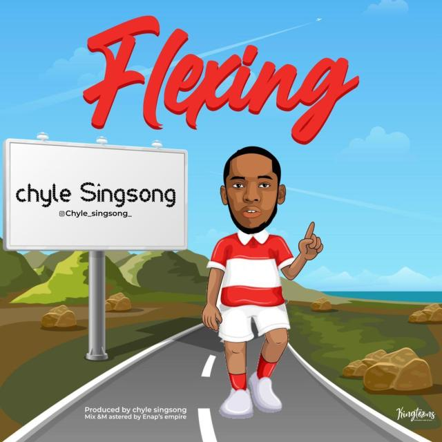 Chyle-Singsong-Flexing [MP3 DOWNLOAD] Flexing - Chyle Singsong