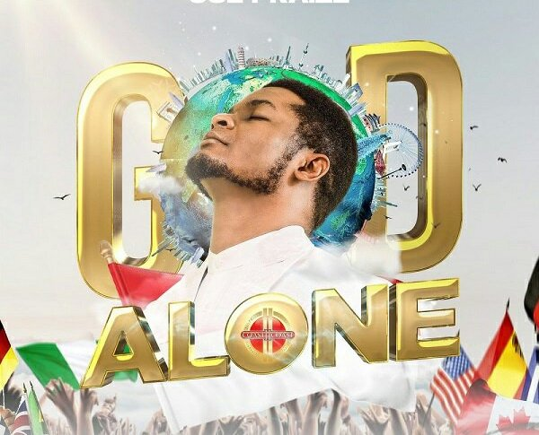 God Alone – Joe Praize [MP3, Video & Lyrics]