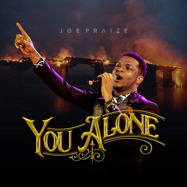 Joe-Praize-You-Alone-Artwork [MP3 DOWNLOAD] Joe Praize – You Alone (+ Lyrics)
