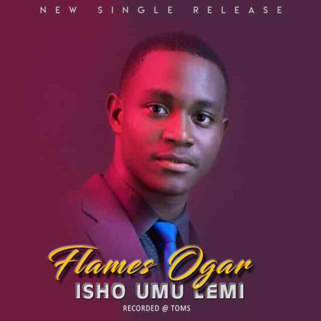Flames-Ogar [MP3 DOWNLOAD] Isho Umu Lemi - Flames Ogar