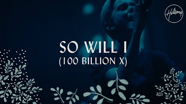 So Will I (100 Billion X) – Hillsong Worship [MP3, Video & Lyrics]