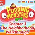 Pudding Monsters Chapter 3 The Neighborhood Walkthrough